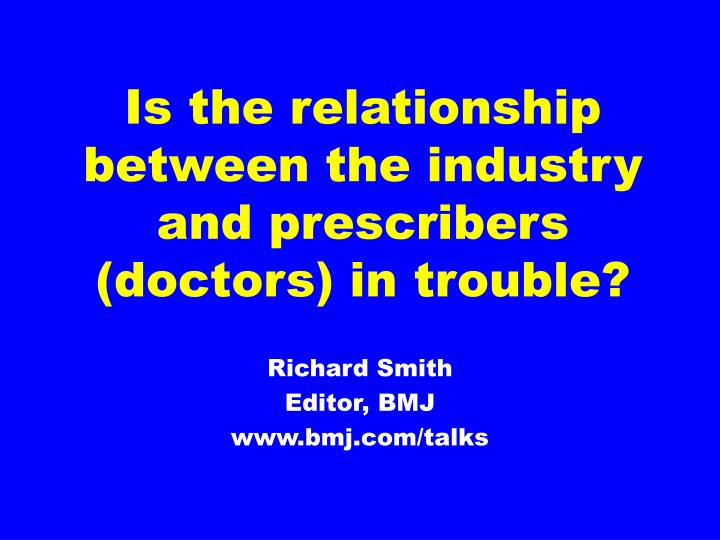 Is the relationship between the industry and prescribers doctors in trouble