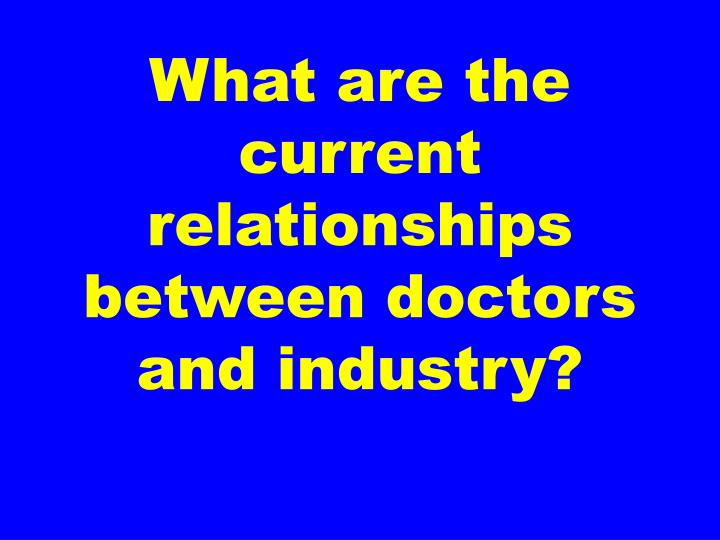 What are the current relationships between doctors and industry?
