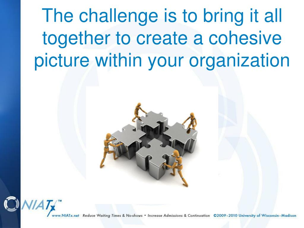 The challenge is to bring it all together to create a cohesive picture within your organization