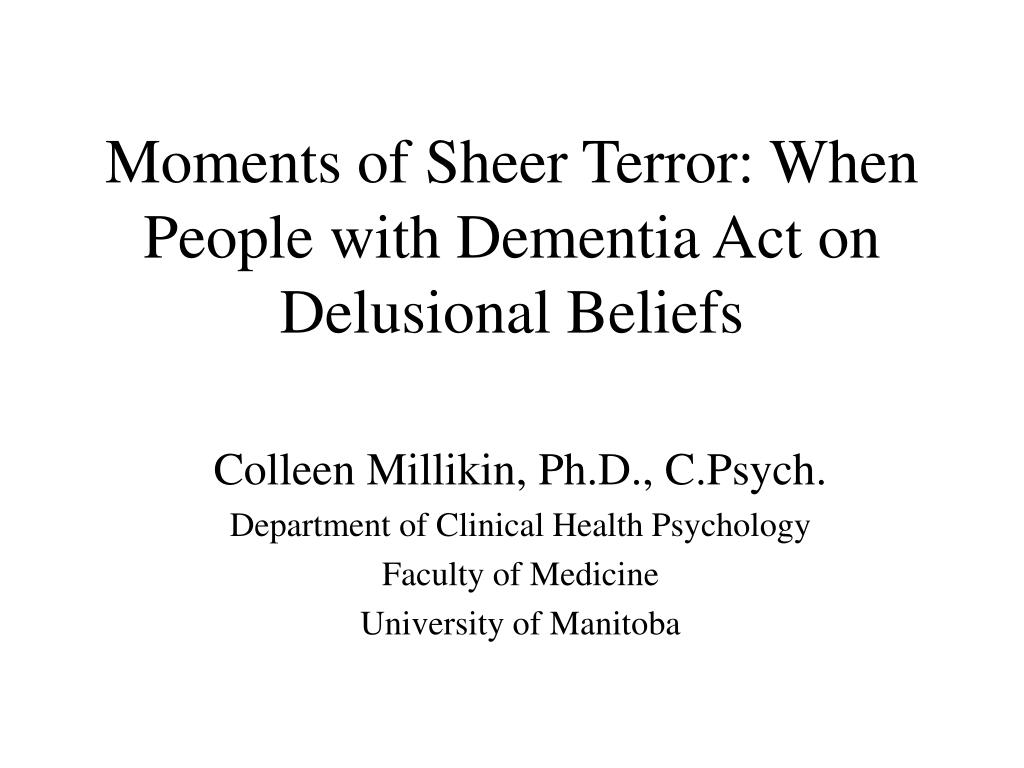 Moments of Sheer Terror: When People with Dementia Act on Delusional Beliefs