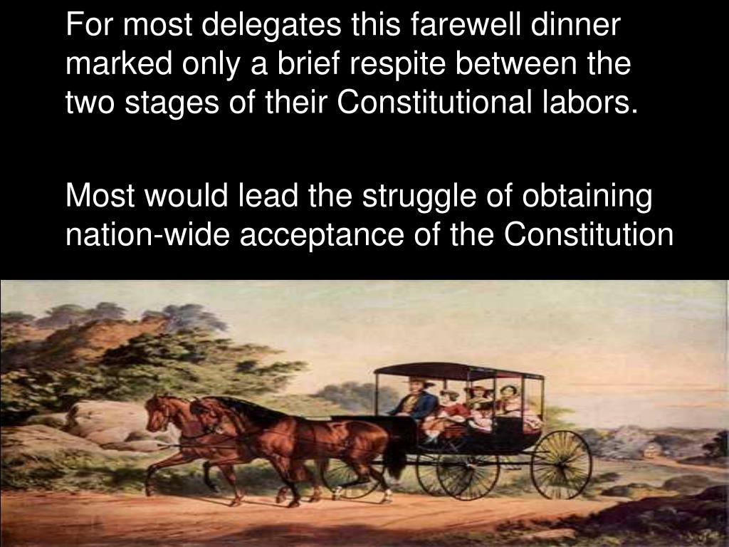 For most delegates this farewell dinner marked only a brief respite between the two stages of their Constitutional labors.