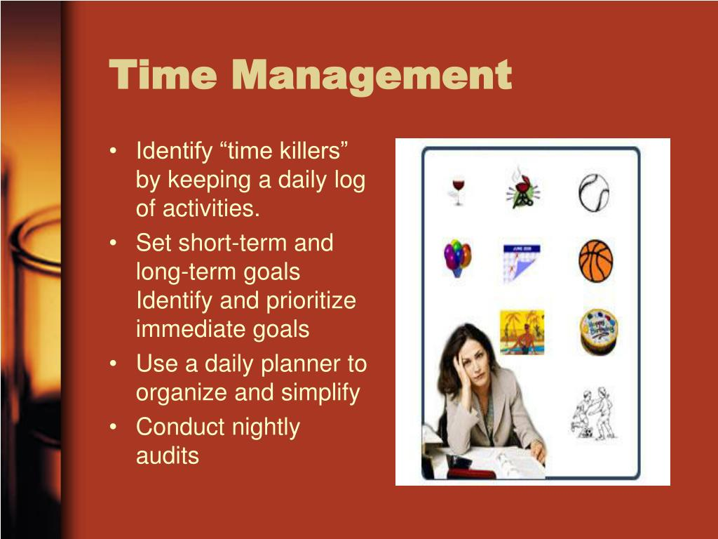 "Identify ""time killers"" by keeping a daily log of activities."