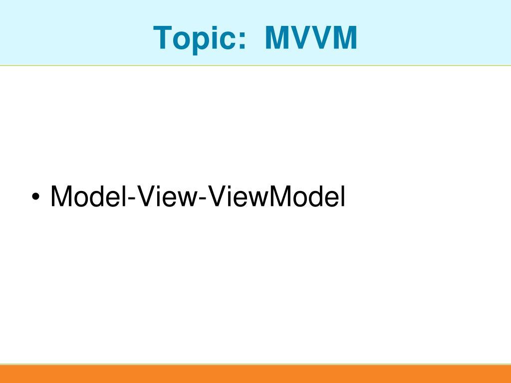 Topic:  MVVM