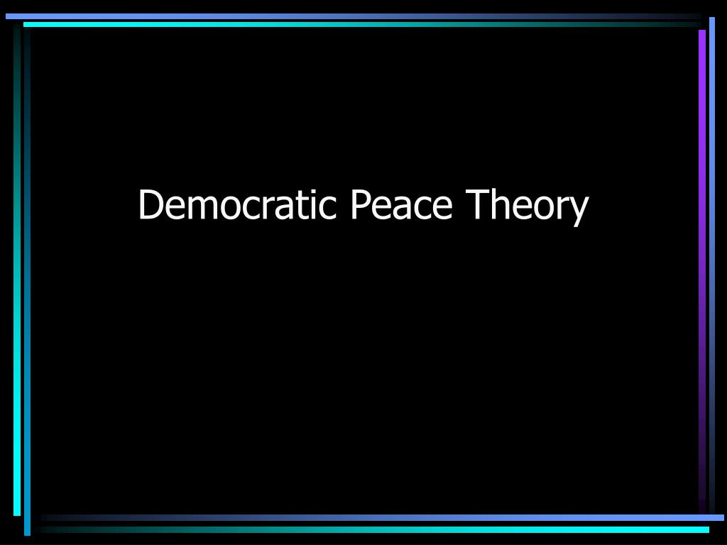 a description of the democratic peace The belief in democratic peace political scientists have agreed to a definition of war but are in less in agreement on what constitutes a democratic.