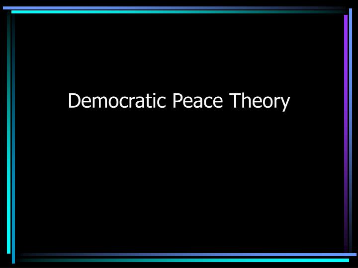 democratic peace thesis Latin american perspectives 101177/0094582x05275744avilés / democratic-peace thesis the democratic-peace thesis and us relations with colombia and venezuela.