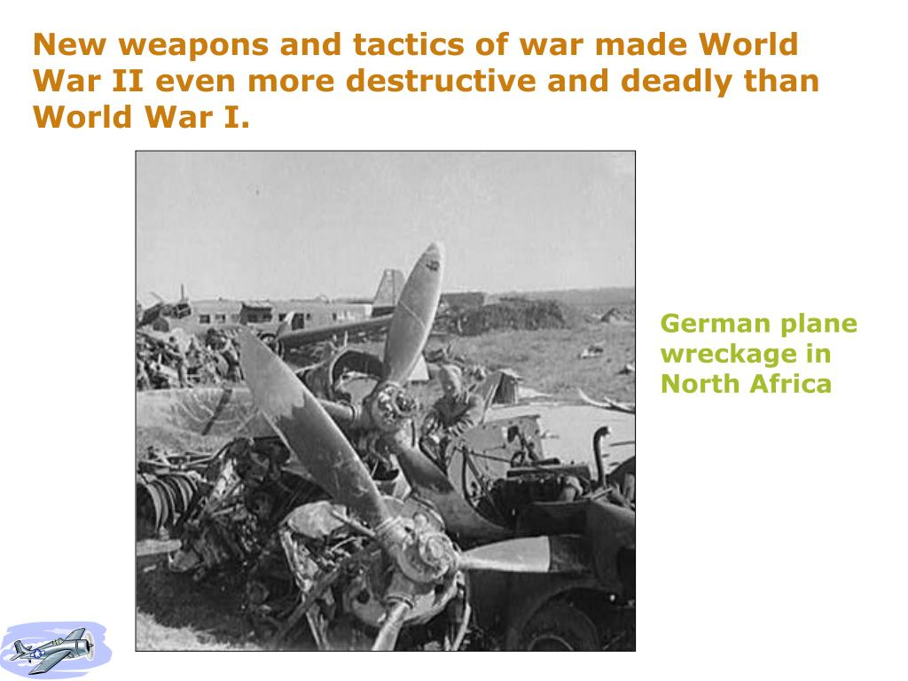 New weapons and tactics of war made World War II even more destructive and deadly than World War I.