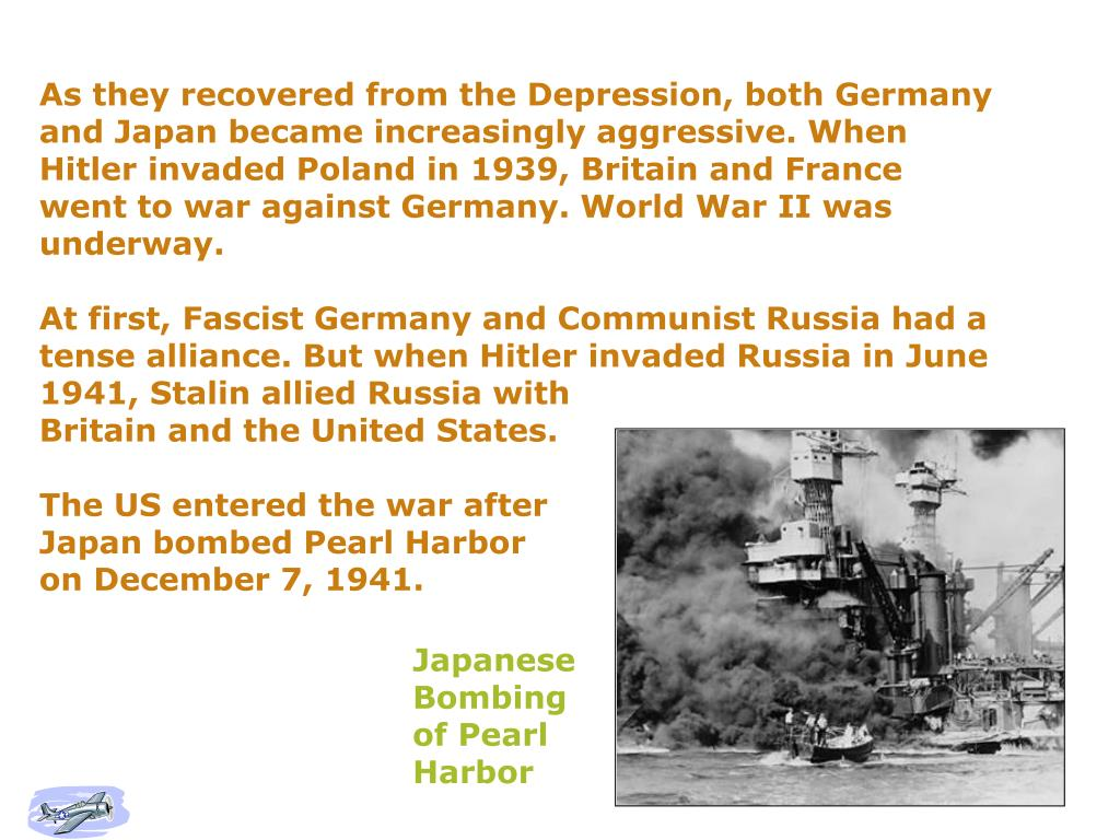 As they recovered from the Depression, both Germany and Japan became increasingly aggressive. When Hitler invaded Poland in 1939, Britain and France went to war against Germany. World War II was underway.