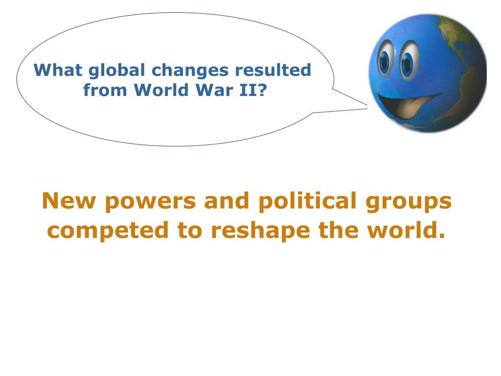 What global changes resulted
