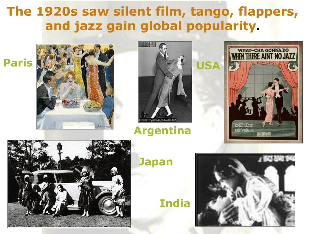The 1920s saw silent film, tango, flappers, and jazz gain global popularity