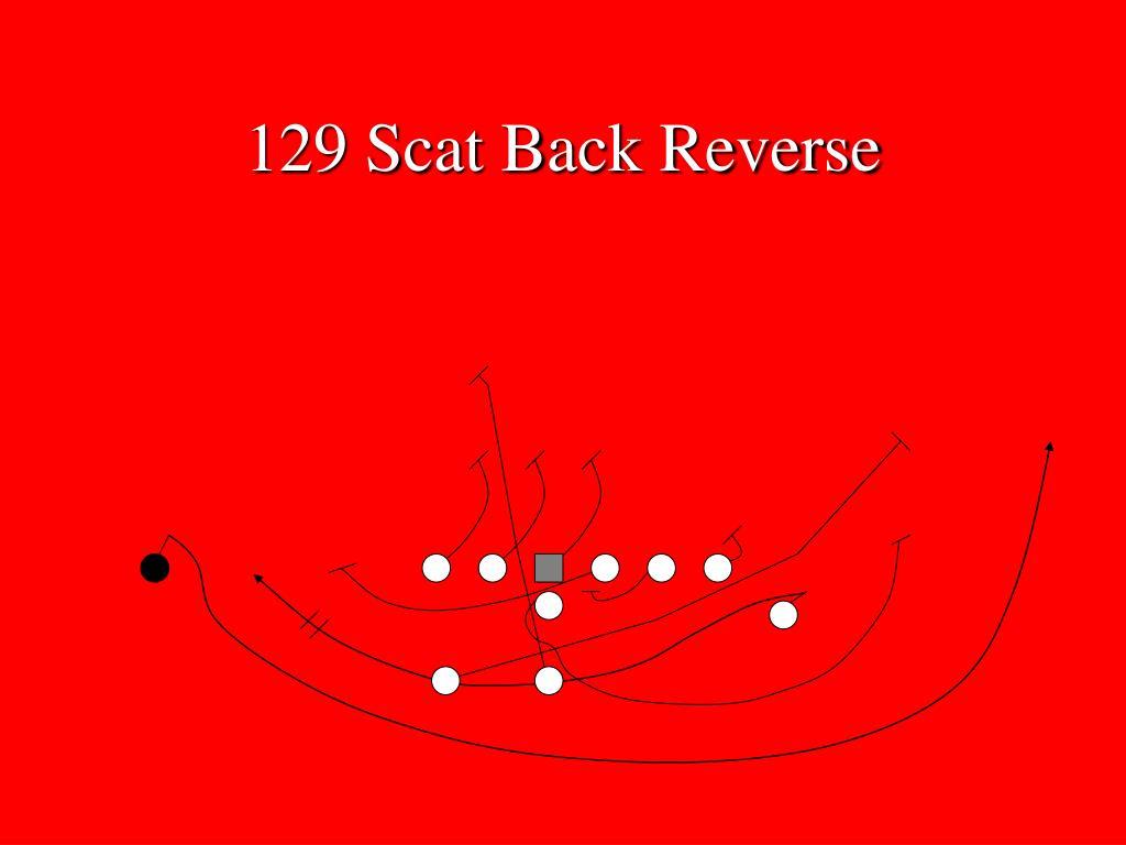 129 Scat Back Reverse