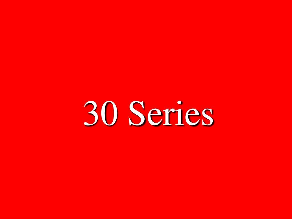 30 Series