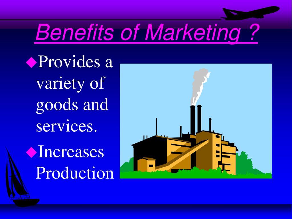 Benefits of Marketing ?
