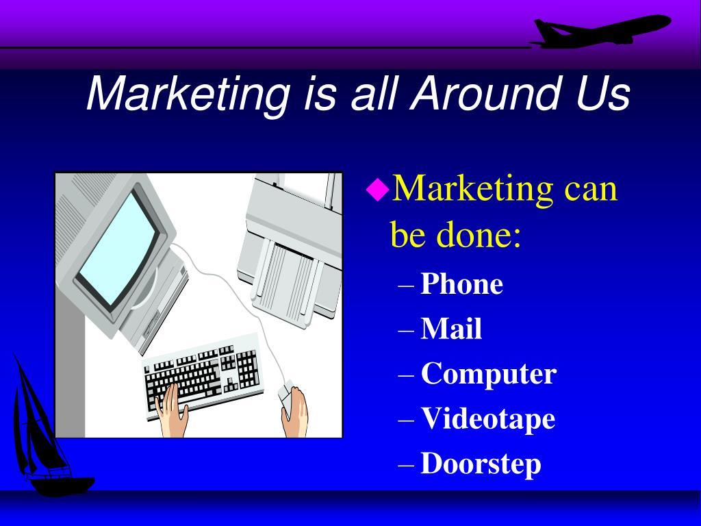 Marketing is all Around Us