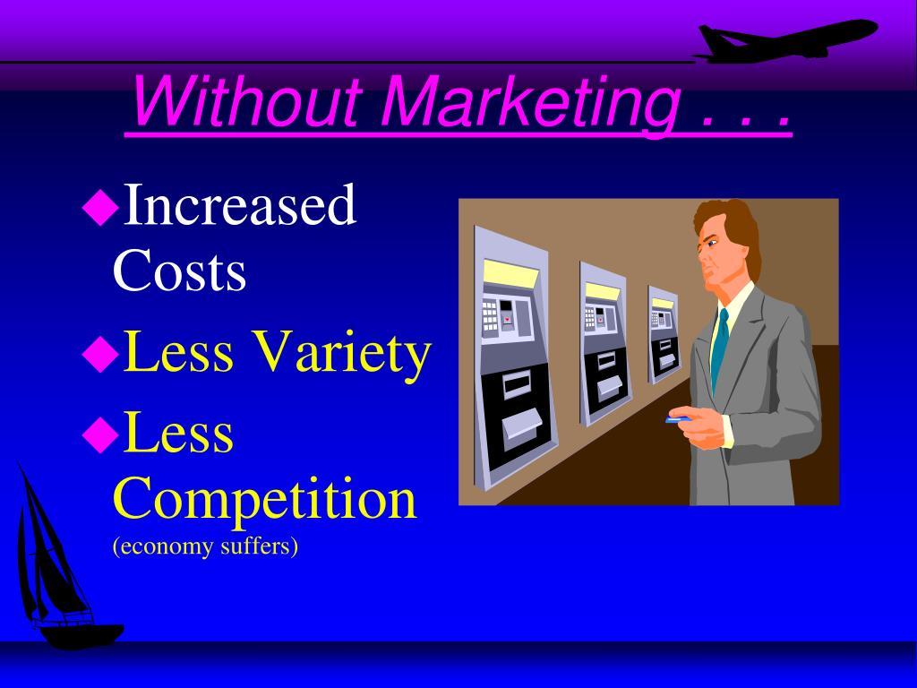 Without Marketing . . .