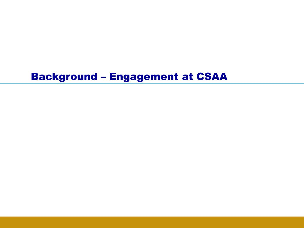 Background – Engagement at CSAA