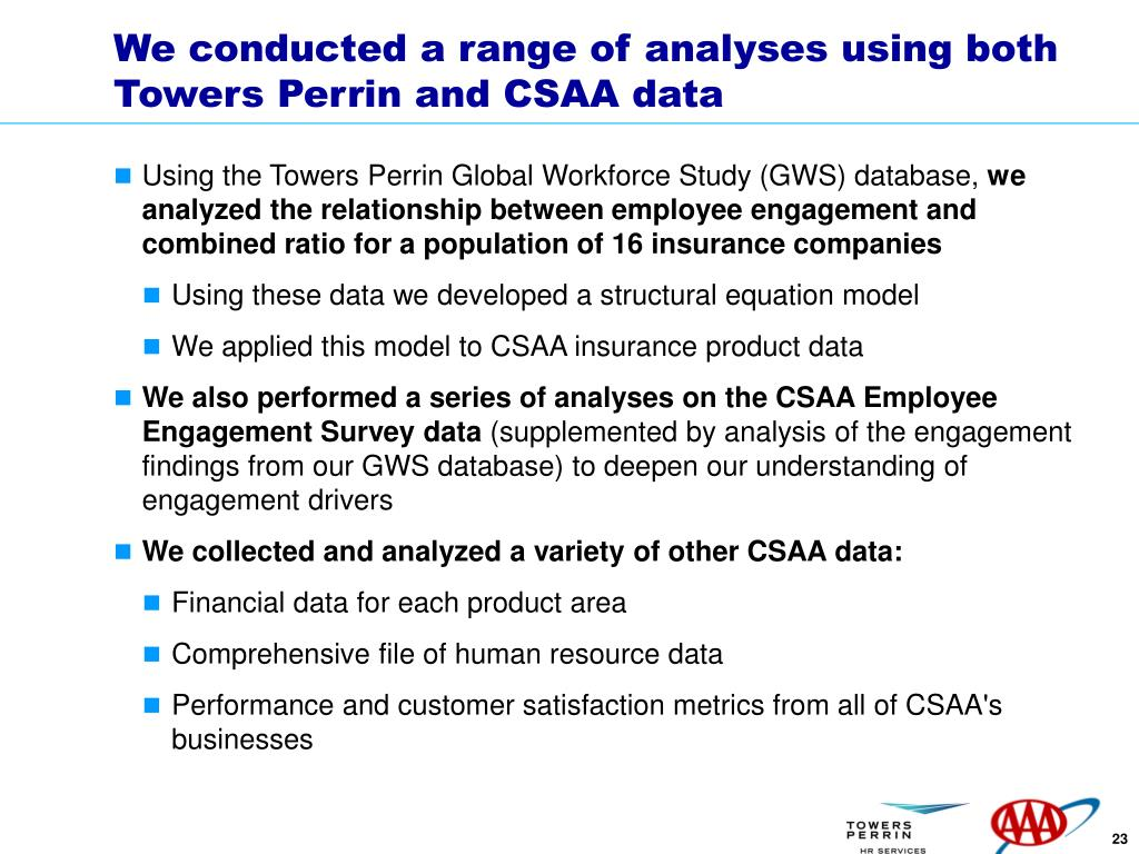 We conducted a range of analyses using both Towers Perrin and CSAA data