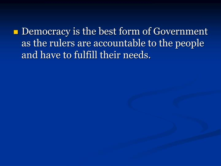 essay on democracy as a form of government Democracy is often defined as ' the government of the people, for the people and by the people' democracy is that form of government in which the.