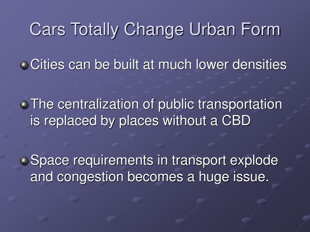 Cars Totally Change Urban Form