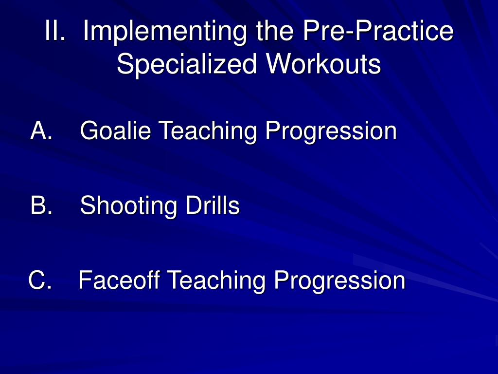II.  Implementing the Pre-Practice Specialized Workouts
