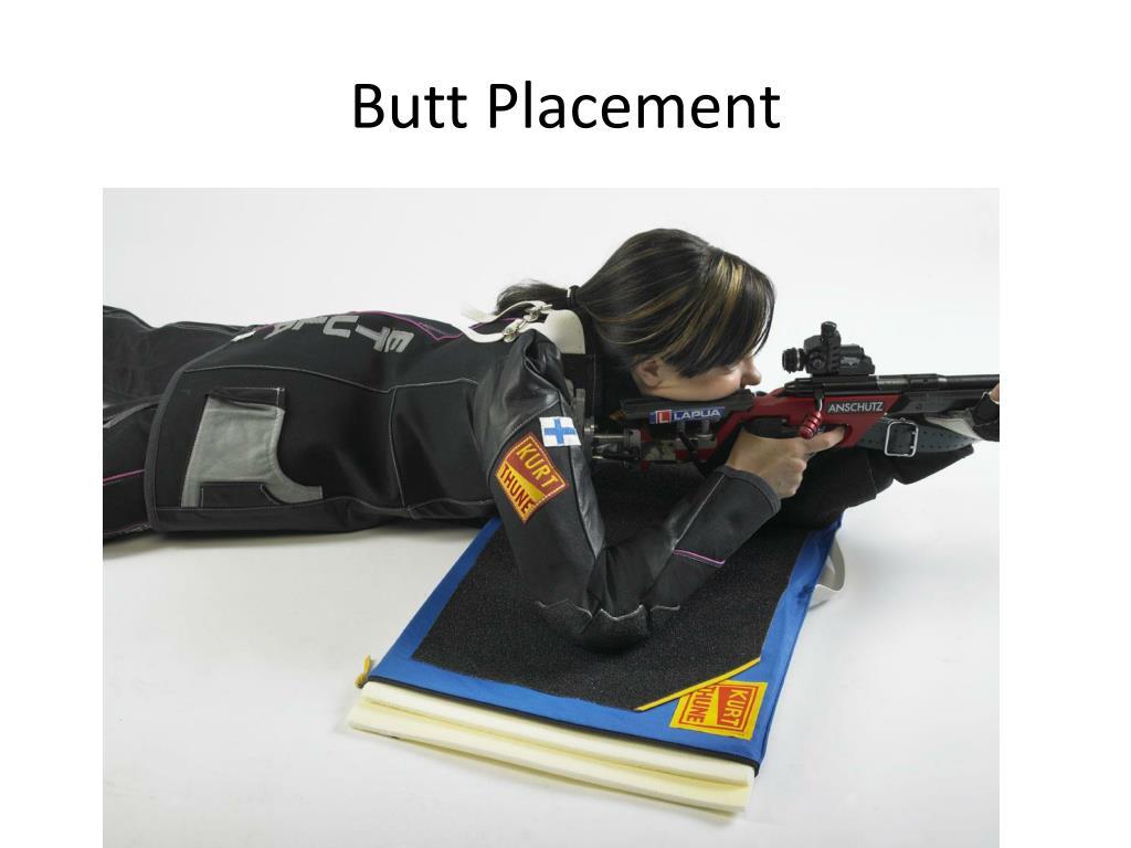 Butt Placement