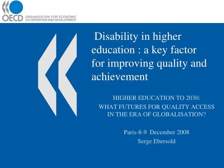 Disability in higher education a key factor for improving quality and achievement l.jpg