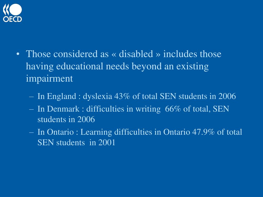Those considered as « disabled » includes those having educational needs beyond an existing impairment