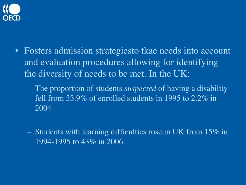 Fosters admission strategiesto tkae needs into account and evaluation procedures allowing for identifying the diversity of needs to be met. In the UK: