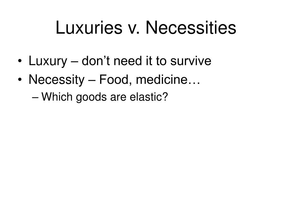 Luxuries v. Necessities