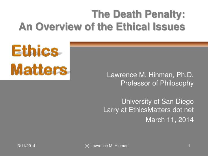 ethics and morality of the death penalty People are born into different beliefs and understanding of many worldly controversial topics one of those topics is the death penalty when a question is raised on such a topic, there are many ideas that are sparked one controversial question that people ponder on is is the death penalty an.
