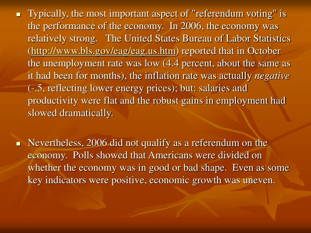 """Typically, the most important aspect of """"referendum voting"""" is the performance of the economy.  In 2006, the economy was relatively strong.   The United States Bureau of Labor Statistics ("""