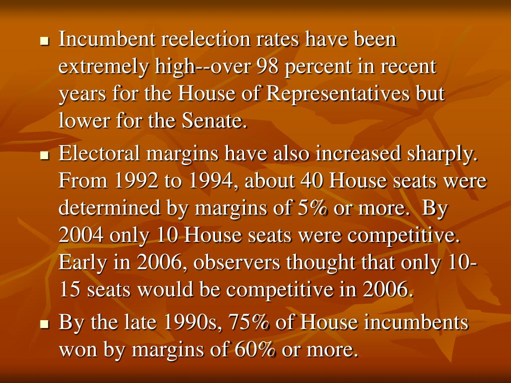 Incumbent reelection rates have been extremely high--over 98 percent in recent years for the House of Representatives but lower for the Senate.