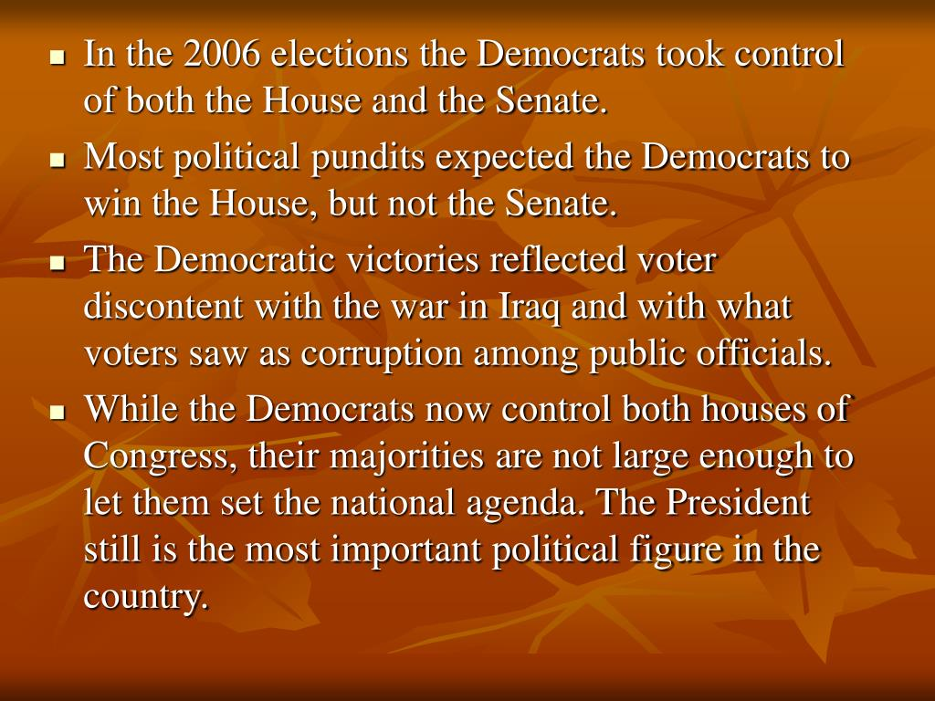 In the 2006 elections the Democrats took control of both the House and the Senate.