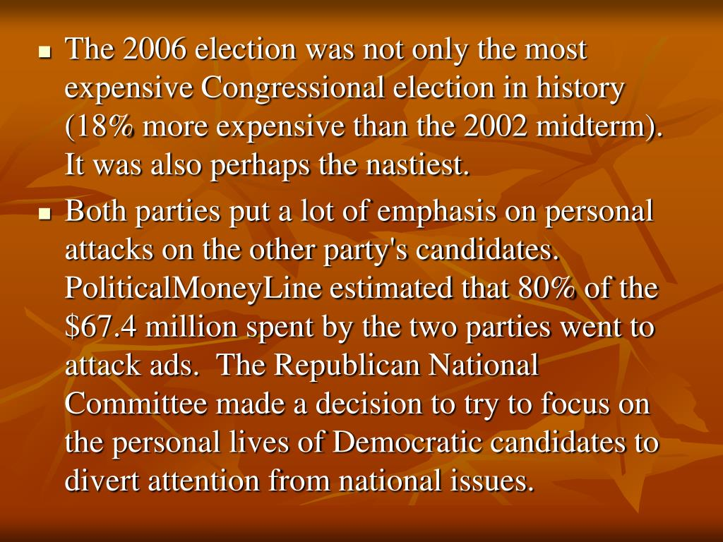 The 2006 election was not only the most expensive Congressional election in history (18% more expensive than the 2002 midterm).  It was also perhaps the nastiest.