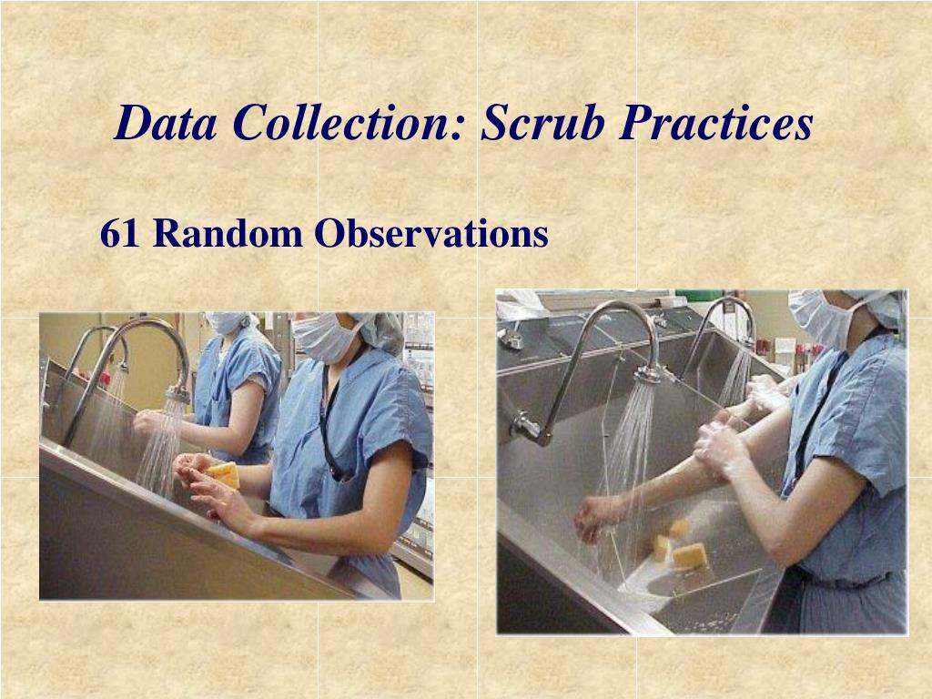Data Collection: Scrub Practices