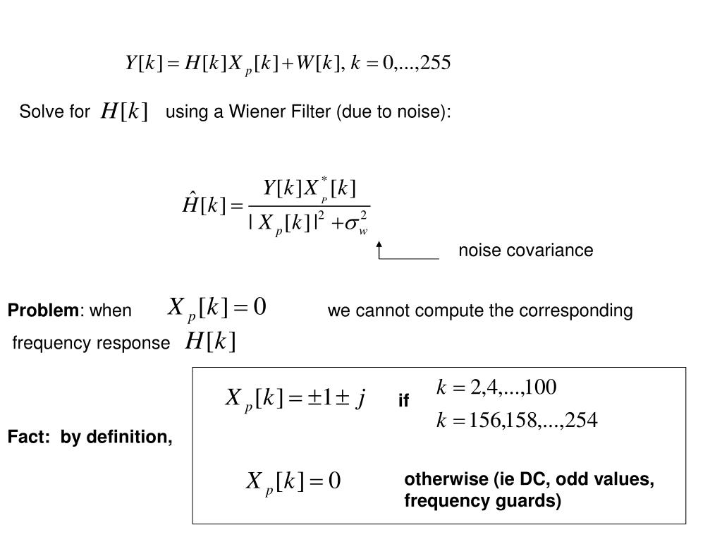 Solve for               using a Wiener Filter (due to noise):