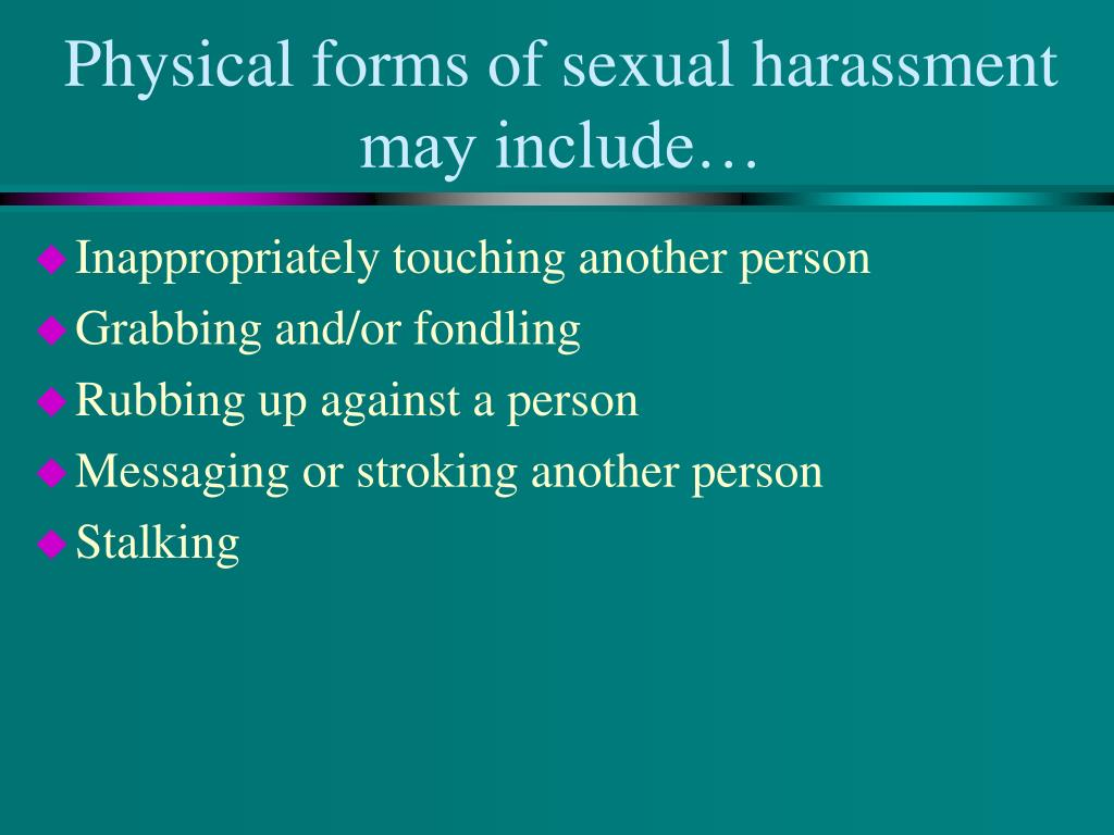 Physical forms of sexual harassment may include…