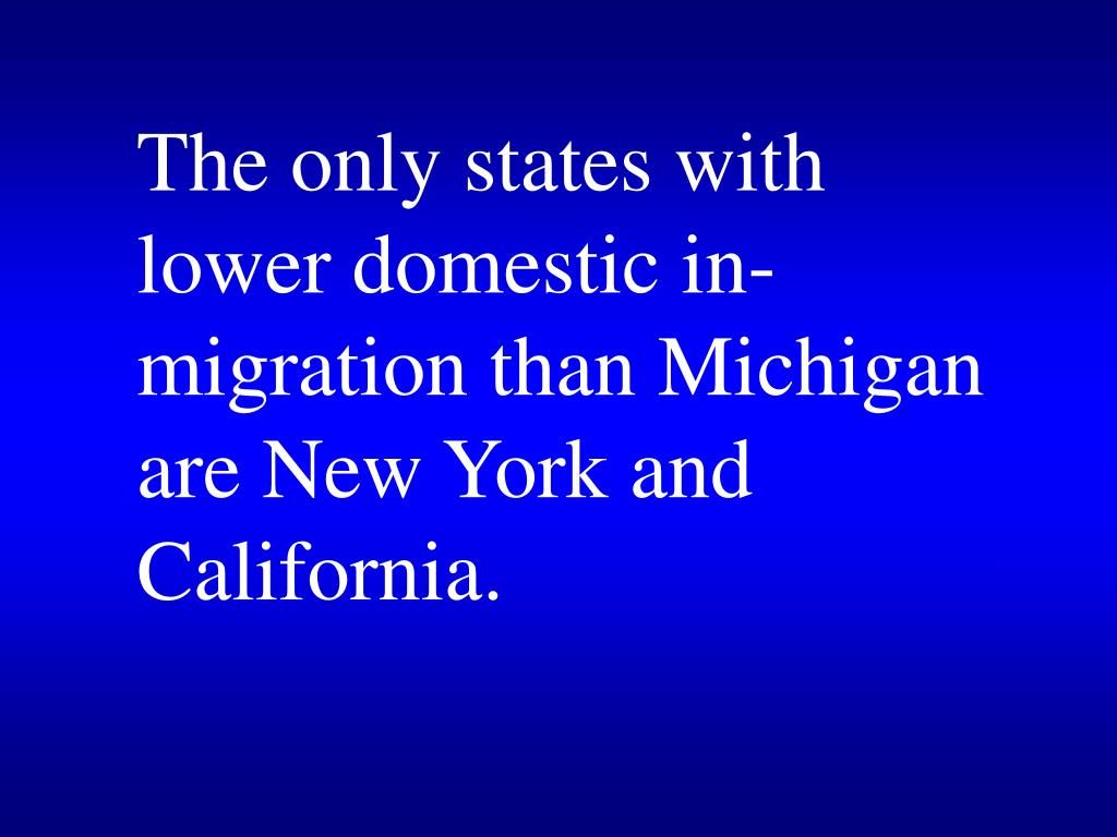 The only states with lower domestic in-migration than Michigan are New York and California.