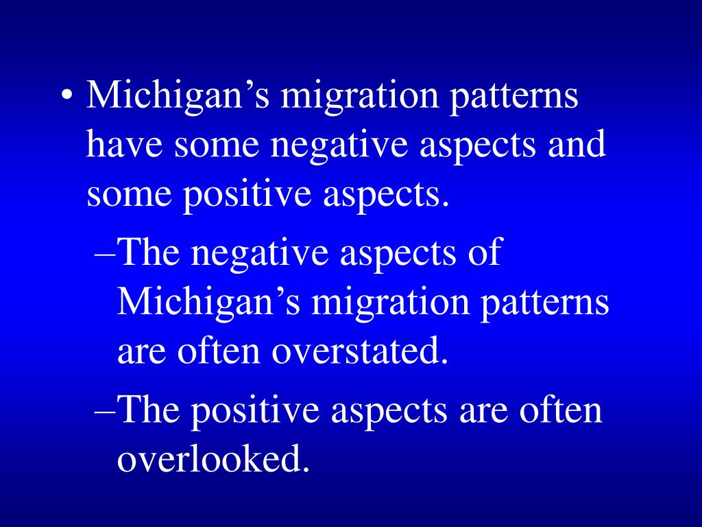 Michigan's migration patterns have some negative aspects and some positive aspects.