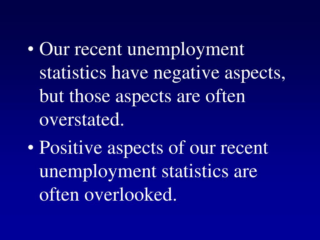 Our recent unemployment statistics have negative aspects, but those aspects are often overstated.