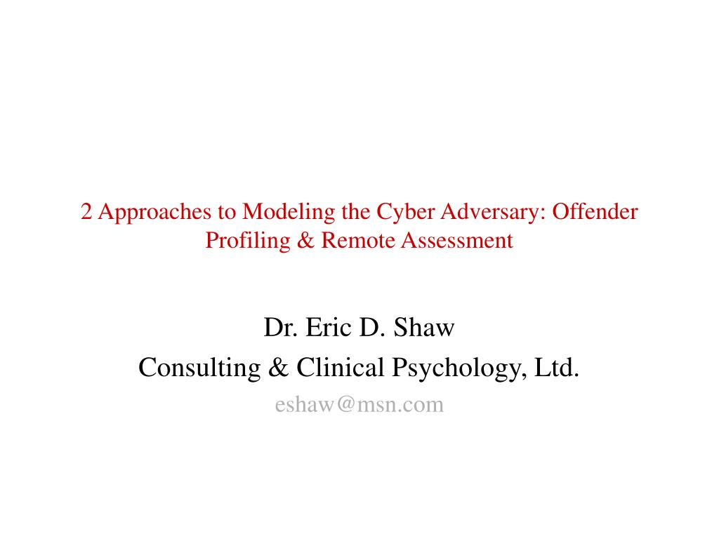 2 Approaches to Modeling the Cyber Adversary: Offender Profiling & Remote Assessment