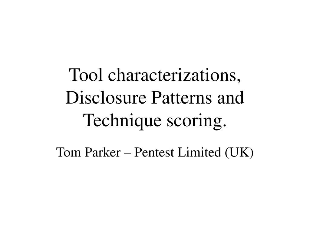Tool characterizations, Disclosure Patterns and Technique scoring.