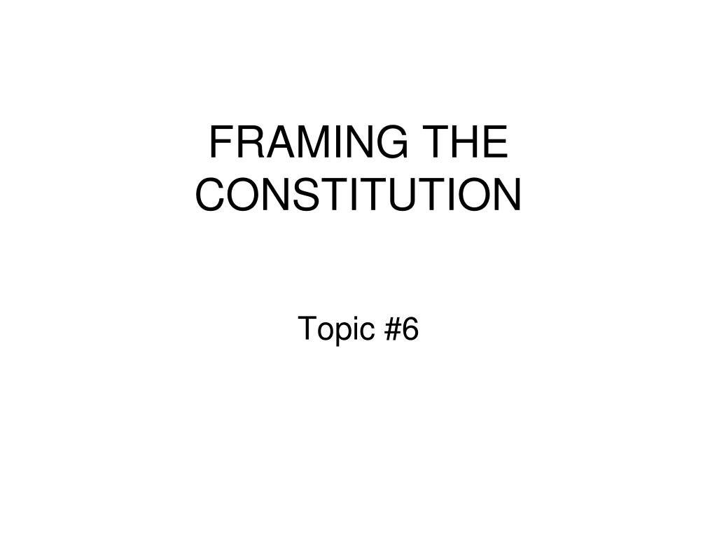 FRAMING THE CONSTITUTION