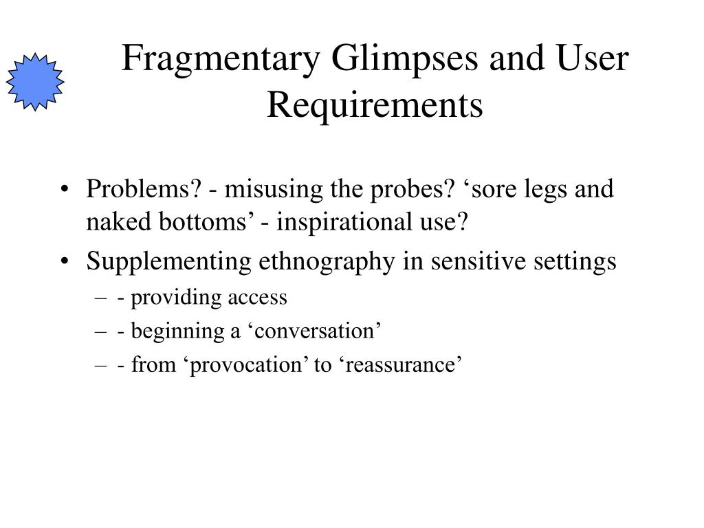 Fragmentary Glimpses and User Requirements