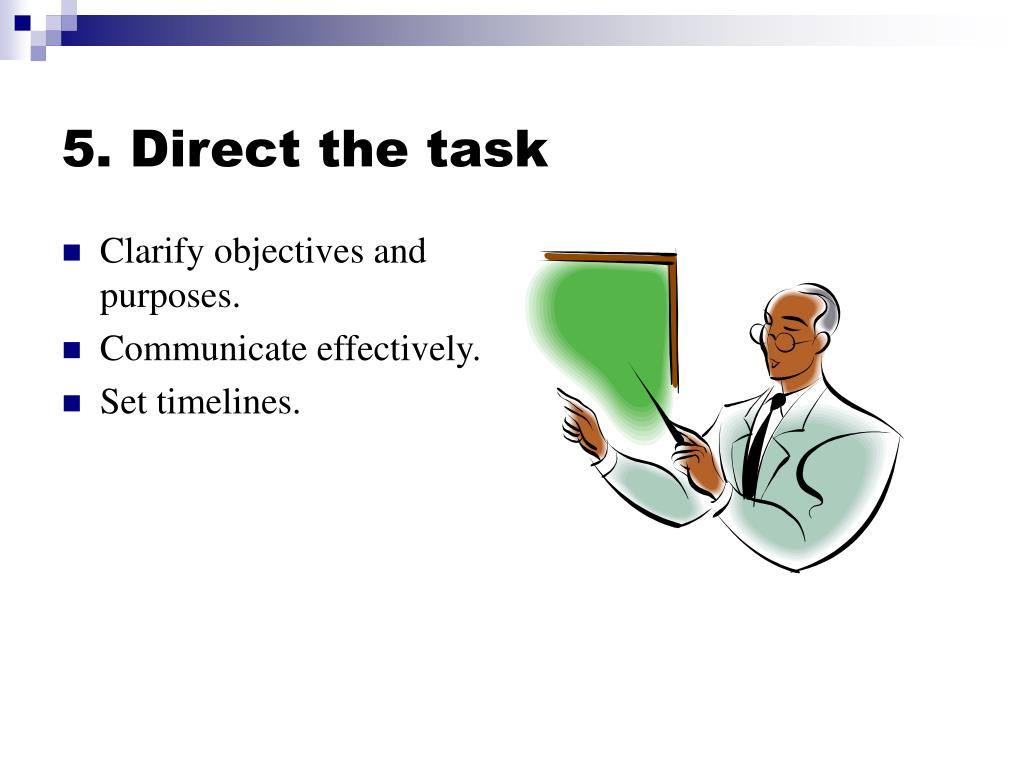 5. Direct the task