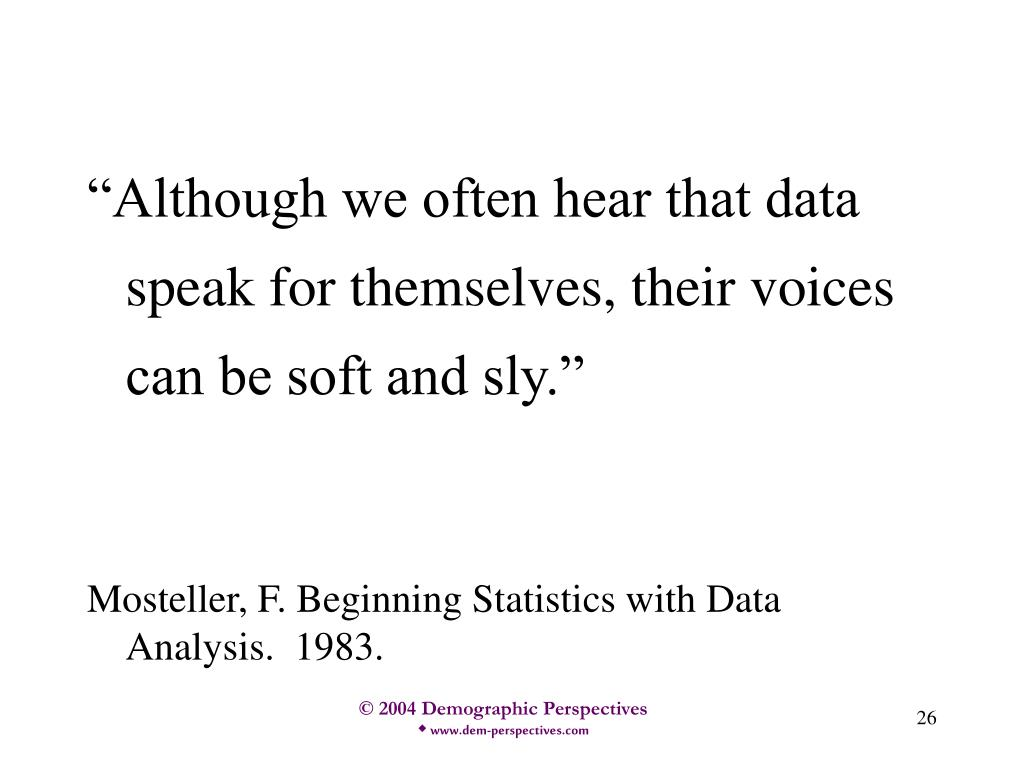 """Although we often hear that data speak for themselves, their voices can be soft and sly."""