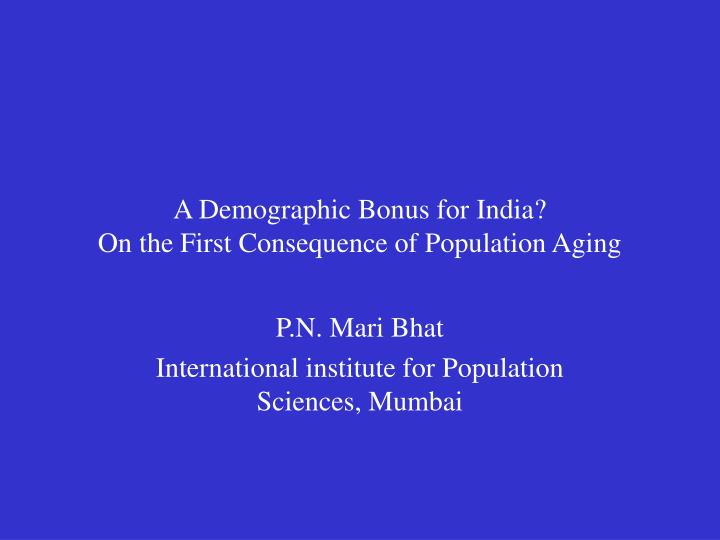 A demographic bonus for india on the first consequence of population aging