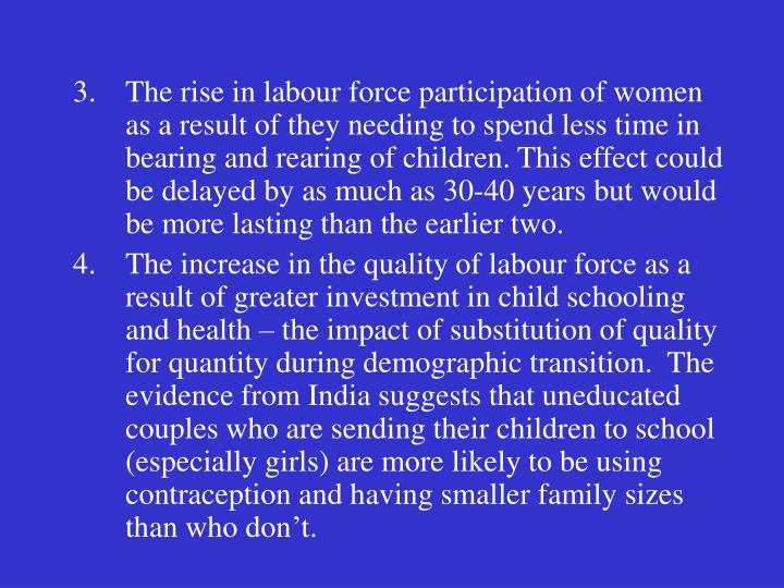 The rise in labour force participation of women as a result of they needing to spend less time in be...