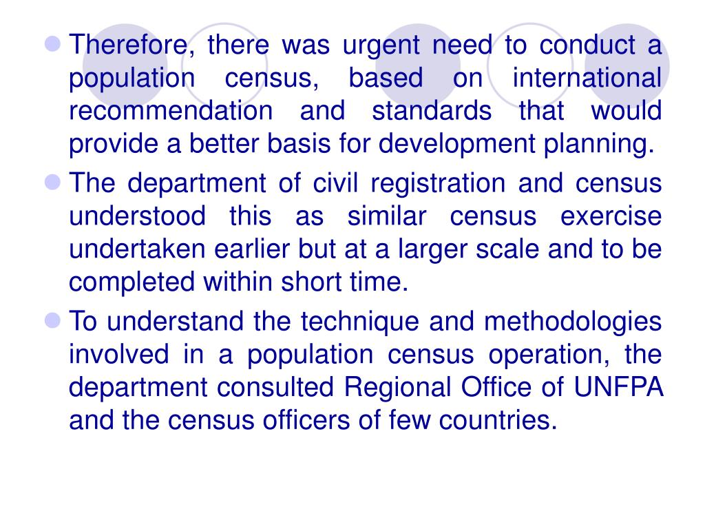 Therefore, there was urgent need to conduct a population census, based on international recommendation and standards that would provide a better basis for development planning.