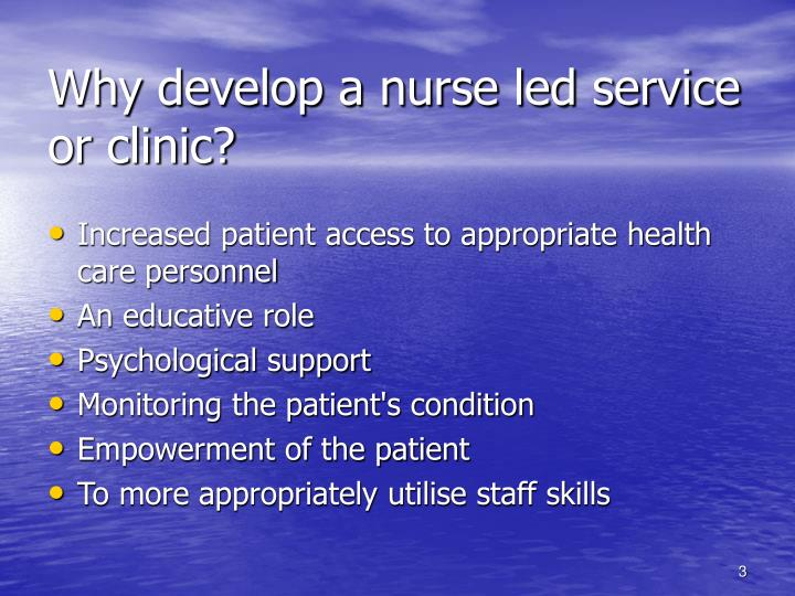 Why develop a nurse led service or clinic