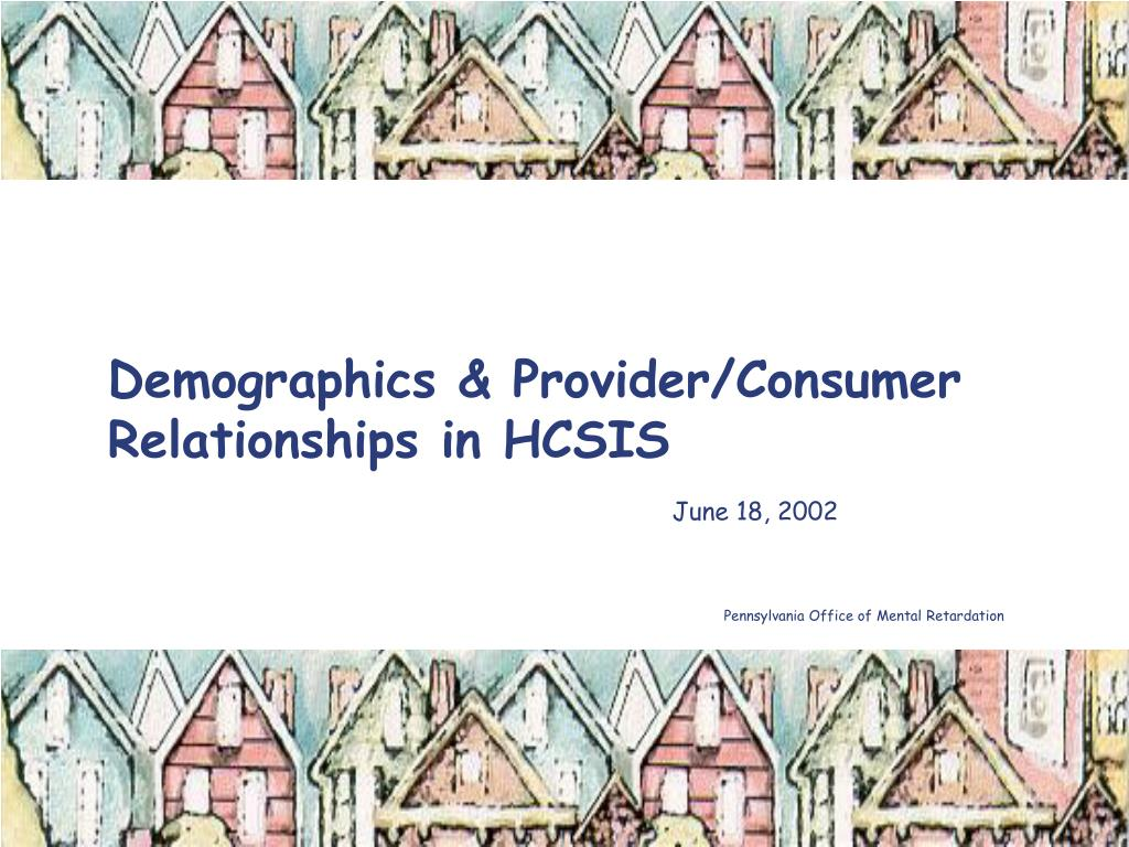 Demographics & Provider/Consumer Relationships in HCSIS